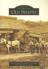 Images of America Ser.: Old Shasta by Town of Shasta Interpretive Association...