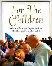 For the Children: Life Lessons From  Pope John Paul Ii: Life Lessons From Pope J