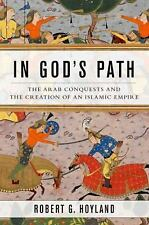 Ancient Warfare and Civilization: In God's Path : The Arab Conquests and the...