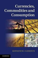 Currencies, Commodities and Consumption by Kenneth W. Clements (2013, Hardcover)
