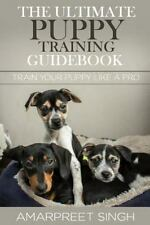 The Ultimate Puppy Training Guidebook : Train Your Puppy Like a Pro by...