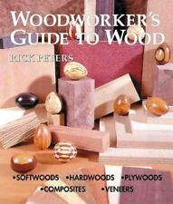 Woodworker's Guide to Wood: Softwoods * Hardwoods * Plywoods * Composites * Vene