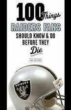 100 Things Raiders Fans Should Know & Do Before They Die (100 Things...Fans Shou