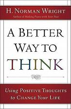 A Better Way to Think : Using Positive Thoughts to Change Your Life by H....