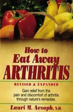 How to Eat Away Arthritis: Gain Relief from the Pain and Discomfort of Arthrit..