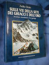 Ardito Desio - Sulle vie della sete dei ghiacci e dell'oro - IGDA De Agostini