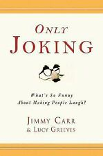 Only Joking : What's So Funny about Making People Laugh? by Jimmy Carr and...