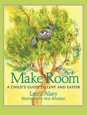 Make Room : A Child's Guide to Lent and Easter by Laura Alary (2016, Paperback)