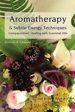 Aromatherapy and Subtle Energy Techniques : Compassionate Healing with...