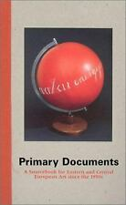 Primary Documents: A Sourcebook for Eastern and Central European Art since the 1
