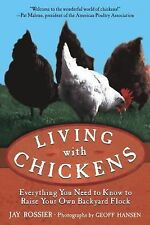 Living with Chickens: Everything You Need to Know to Raise Your Own Backyard Flo