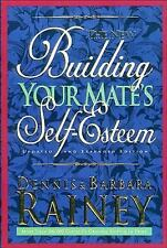Building Your Mate's Self-Esteem by Dennis Rainey and Barbara Rainey (1995, P...