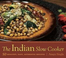 The Indian Slow Cooker : 50 Healthy, Easy, Authentic Recipes by Anupy Singla...