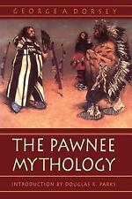 The Pawnee Mythology (Sources of American Indian Oral Literature), Dorsey, Georg