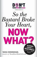 DontDateHimGirl.com Presents - So the Bastard Broke Your Heart, Now What? - Cunn