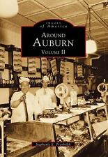 Images of America: Around Auburn : Volume II by Stephanie E. Przybylek (1998,...