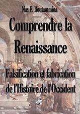 Comprendre la Renaissance - Falsification et Fabrication de l'Histoire de...