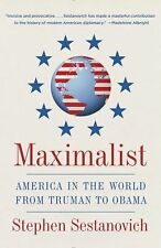 Maximalist : America in the World from Truman to Obama by Stephen Sestanovich...