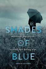 Shades of Blue: Writers on Depression, Suicide, and Feeling Blue by Seal...