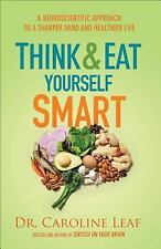 Think and Eat Yourself Smart: A Neuroscientific Approach to a Sharper Mind and H