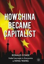 How China Became Capitalist by Coase, R.; Wang, N.