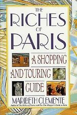 The Riches of Paris: A Shopping and Touring Guide Clemente, Maribeth Paperback