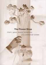 The Flower Shop : Charm, Grace, Beauty, Tenderness in a Commercial Context by...