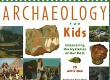 Archaeology for Kids: Uncovering the Mysteries of Our Past, 25 Activities (For K