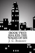 (Book Two) K&a KID: the WAGES of SIN : Muggs, Molls, Mobsters and Murders in...