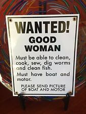 "humorous porcelain sign ""GOOD WOMAN WANTED, MUST HAVE BOAT AND MOTOR"""