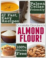 Almond Flour! Gluten Free and Paleo Diet Cookbook : 47 Irresistible Cooking...