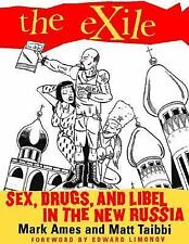 Exile : Sex, Drugs, and Libel in the New Russia by Mark Ames and Matt Taibbi...