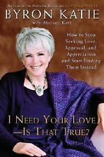 I Need Your Love - Is That True? : How to Stop Seeking Love, Approval, and Appre