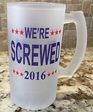 Frosted Glass Beer Mug Stein 16oz We're Screwed 2016 For Him Fathers Day Funny