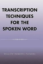 Transcription Techniques for the Spoken Word by Willow Roberts Powers (2005,...