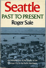 Washington History - Seattle Past To Present by; Roger Sale - 1982 Book