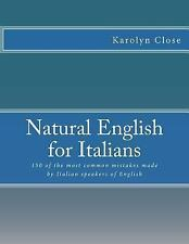 Natural English for Italians : 150 of the Most Common Mistakes Made by...