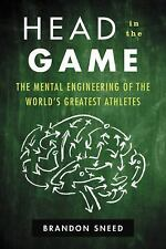 Head in the Game The Mental Engineering of World's Greatest Athletes SNEED NEW!