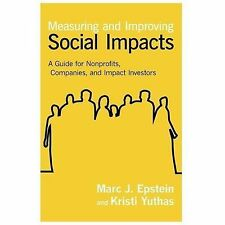 Measuring and Improving Social Impacts : A Guide for Nonprofits, Companies,...