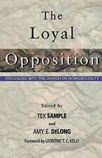 The Loyal Opposition: Struggling with the Church on Homosexuality, Amy DeLong, T