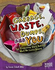 Garbage, Waste, Dumps, and You: The Disgusting Story Behind What We Le-ExLibrary