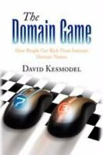 The Domain Game : How People Get Rich from Internet Domain Names by David...
