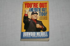 You're Out and You're Ugly Too! : Confessions of an Umpire with Attitude by J...