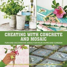 Creating with Concrete and Mosaic : Fun and Decorative Ideas for Your Home...