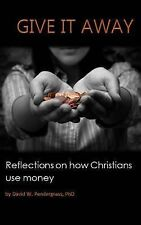 Give It Away : Reflections on How Christians Use Money by David Pendergrass...