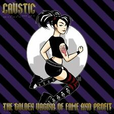 CAUSTIC The Golden Vagina Of Fame And Profit CD 2011