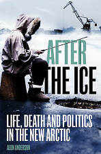 After the Ice: Life, Death and Politics in the New Arctic,Anderson, Alun,New Boo