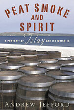 Andrew Jefford Peat Smoke and Spirit: A Portrait of Islay and its Whiskies.