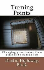 Turning Points : Changing Your Career from Science to Patent Law by Dustin...