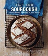 How to Make Sourdough : 45 Recipes for Great-Tasting Sourdough Breads That...